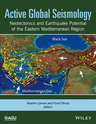 Active Global Seismology: Neotectonics and Earthquake Potential of the Eastern Mediterranean Region - Geophysical Monograph Series (Hardback)