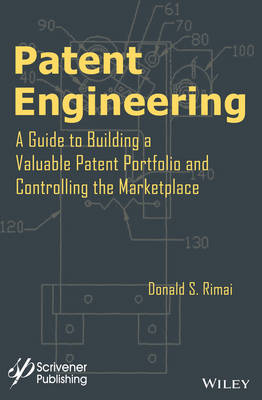 Patent Engineering: A Guide to Building a Valuable Patent Portfolio and Controlling the Marketplace (Hardback)