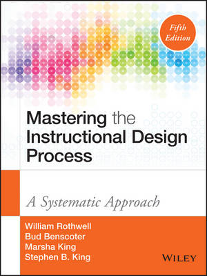 Mastering the Instructional Design Process: A Systematic Approach (Hardback)