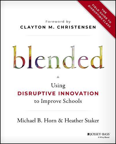 Blended: Using Disruptive Innovation to Improve Schools (Hardback)