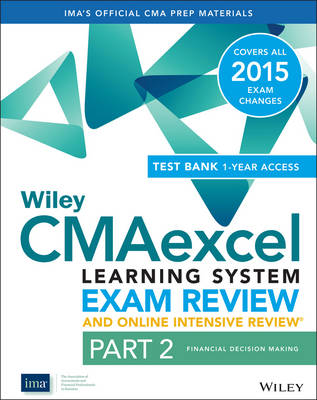 Wiley CMAexcel Learning System Exam Review and Online Intensive Review 2015 + Test Bank: Financial Decision Making Part 2 - Wiley CMA Learning System (Paperback)