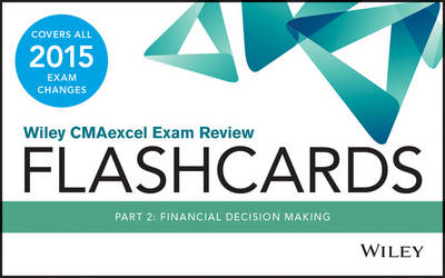 Wiley CMAexcel Exam Review 2015 Flashcards: Financial Decision Making Part 2 - Wiley CMA Learning System (Paperback)