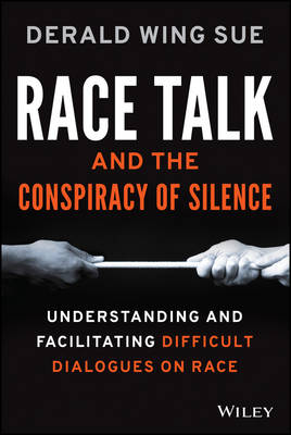 Race Talk and the Conspiracy of Silence: Understanding and Facilitating Difficult Dialogues on Race (Hardback)