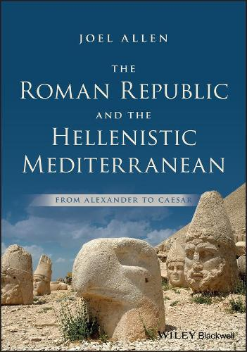 The Roman Republic and the Hellenistic Mediterranean: From Alexander to Caesar (Paperback)