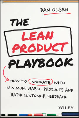 The Lean Product Playbook: How to Innovate with Minimum Viable Products and Rapid Customer Feedback (Hardback)