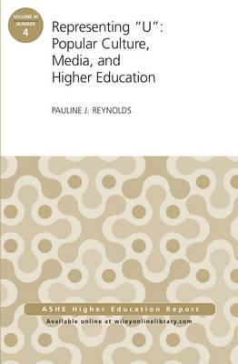 "Representing ""U"": Popular Culture, Media, and Higher Education: ASHE Higher Education Report, 40:4 - J-B ASHE Higher Education Report Series (AEHE) (Paperback)"