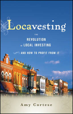 Cover Locavesting: The Revolution in Local Investing and How to Profit From It