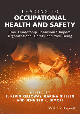 Leading to Occupational Health and Safety - How Leadership Behaviours Impact Organizational Safetyand Well-being (Hardback)