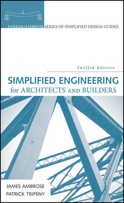 Simplified Engineering for Architects and Builders, 12th Edition - Parker/Ambrose Series of Simplified Design Guides (Hardback)