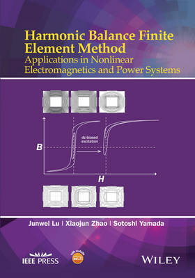 Harmonic Balance Finite Element Method: Applications in Nonlinear Electromagnetics and Power Systems - Wiley - IEEE (Hardback)