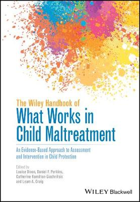 The Wiley Handbook of What Works in Child Maltreatment: An Evidence-Based Approach to Assessment and Intervention in Child Protection (Hardback)