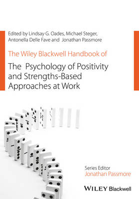 The Wiley Blackwell Handbook of the Psychology of Positivity and Strengths-Based Approaches at Work - Wiley-Blackwell Handbooks in Organizational Psychology (Hardback)