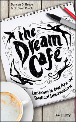 The Dream Cafe: Lessons in the Art of Radical Innovation (Hardback)