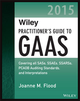 Wiley Practitioner's Guide to GAAS 2015: Covering All SASs, SSAEs, SSARSs, PCAOB Auditing Standards, and Interpretations - Wiley Regulatory Reporting (Paperback)