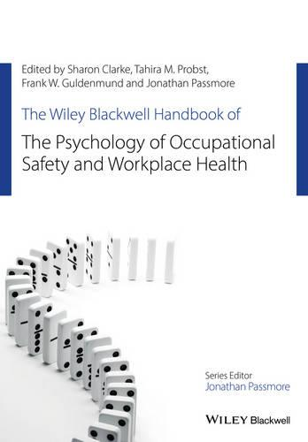 The Wiley Blackwell Handbook of the Psychology of Occupational Safety and Workplace Health - Wiley-Blackwell Handbooks in Organizational Psychology (Hardback)