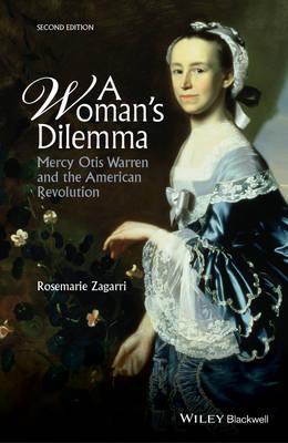 A Woman's Dilemma: Mercy Otis Warren and the American Revolution (Hardback)
