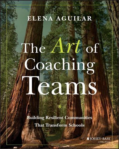 The Art of Coaching Teams: Building Resilient Communities that Transform Schools (Paperback)
