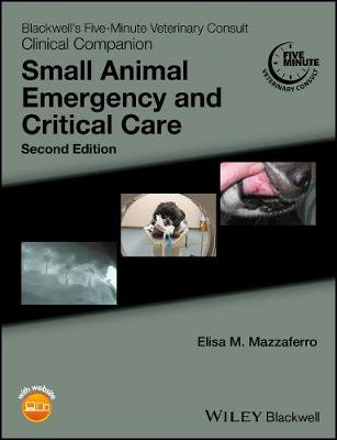 Blackwell's Five-Minute Veterinary Consult Clinical Companion: Small Animal Emergency and Critical Care - Blackwell's Five-Minute Veterinary Consult (Paperback)