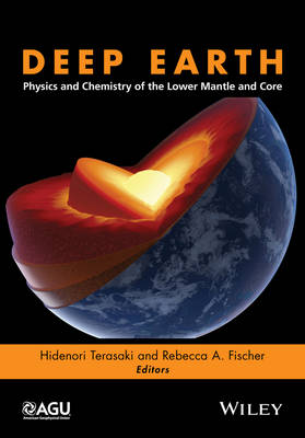 Deep Earth: Physics and Chemistry of the Lower Mantle and Core - Geophysical Monograph Series (Hardback)