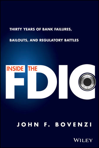 Inside the Fdic: Thirty Years of Bank Failures, Bailouts, and Regulatory Battles (Hardback)