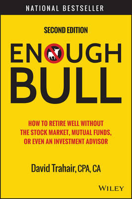 Enough Bull, Second Edition: How to Retire Well Without the Stock Market, Mutual Funds, Or Even an Investment Advisor (Hardback)