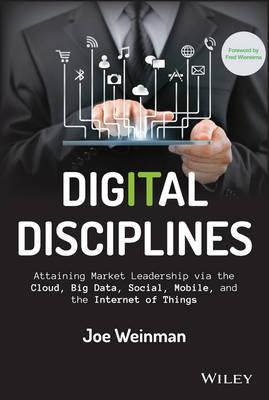 Digital Disciplines: Attaining Market Leadership via the Cloud, Big Data, Social, Mobile, and the Internet of Things - Wiley CIO (Hardback)