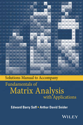 Solutions Manual to accompany Fundamentals of Matrix Analysis with Applications (Paperback)