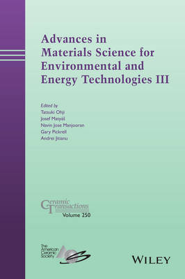 Advances in Materials Science for Environmental and Energy Technologies III - Ceramic Transactions Series (Hardback)