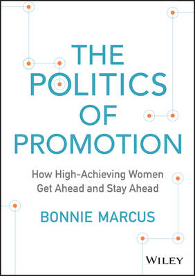 The Politics of Promotion: How High-Achieving Women Get Ahead and Stay Ahead (Hardback)