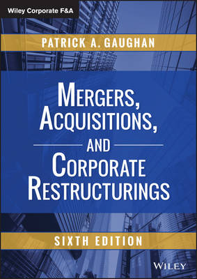 Mergers, Acquisitions, and Corporate Restructurings, Sixth Edition - Wiley Corporate F&A (Hardback)