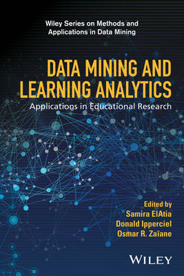 Data Mining and Learning Analytics: Applications in Educational Research - Wiley Series on Methods and Applications in Data Mining (Hardback)