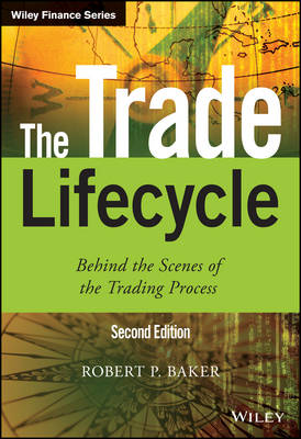 The Trade Lifecycle: Behind the Scenes of the Trading Process - The Wiley Finance Series (Hardback)