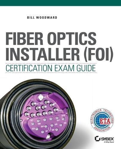 Fiber Optics Installer (FOI) Certification Exam Guide (Paperback)