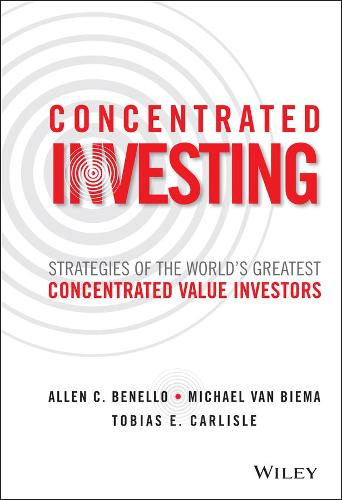 Concentrated Investing: Strategies of the World's Greatest Concentrated Value Investors (Hardback)