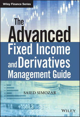 The Advanced Fixed Income and Derivatives Management Guide - The Wiley Finance Series (Hardback)