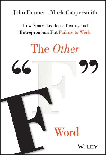 """The Other """"F"""" Word: How Smart Leaders, Teams, and Entrepreneurs Put Failure to Work (Hardback)"""