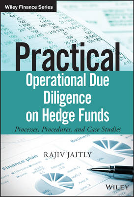 Practical Operational Due Diligence on Hedge Funds: Processes, Procedures and Case Studies - The Wiley Finance Series (Hardback)