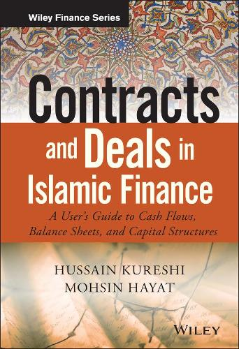 Contracts and Deals in Islamic Finance: A User's  Guide to Cash Flows, Balance Sheets, and Capital  Structures - Wiley Finance (Hardback)