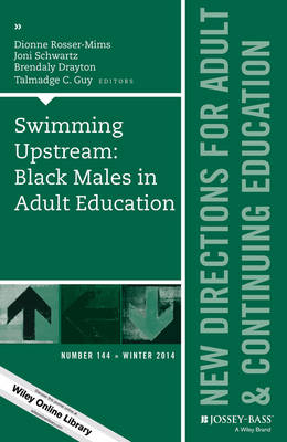 Swimming Upstream: Black Males in Adult Education Swimming Upstream: Black Males in Adult Education: New Directions for Adult and Continuing Education New Directions for Adult and Continuing Education: Number 144 Number 144 - J-B ACE Single Issue (Paperback)