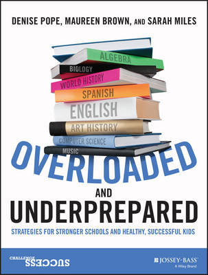 Overloaded and Underprepared: Strategies for Stronger Schools and Healthy, Successful Kids (Paperback)
