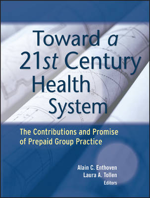 Toward a 21st Century Health System: The Contributions and Promise of Prepaid Group Practice - Jossey-Bass Public Health (Paperback)
