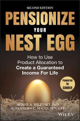 Pensionize Your Nest Egg: How to Use Product Allocation to Create a Guaranteed Income for Life (Hardback)