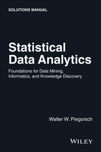 Statistical Data Analytics: Foundations for Data Mining, Informatics, and Knowledge Discovery Solutions Manual (Paperback)