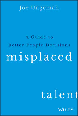 Misplaced Talent: A Guide to Making Better People Decisions (Hardback)