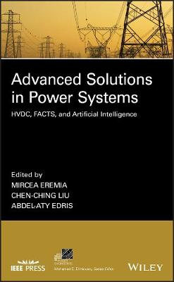 Advanced Solutions in Power Systems: HVDC, FACTS, and Artificial Intelligence - IEEE Press Series on Power Engineering (Hardback)
