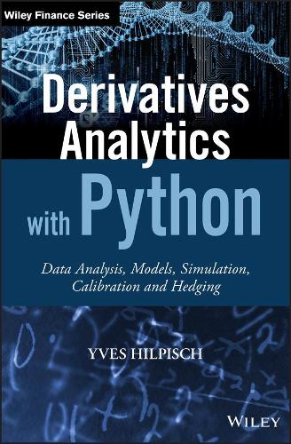 Derivatives Analytics with Python: Data Analysis, Models, Simulation, Calibration and Hedging - The Wiley Finance Series (Hardback)