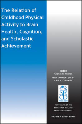 Cover The Relation of Childhood Physical Activity to Brain Health, Cognition, and Scholastic Achievement - Monographs of the Society for Research in Child Development  (Paperback)