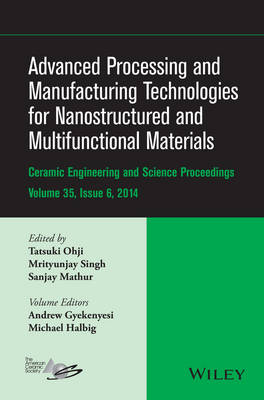 Advanced Processing and Manufacturing Technologies for Nanostructured and Multifunctional Materials - Ceramic Engineering and Science Proceedings (Hardback)