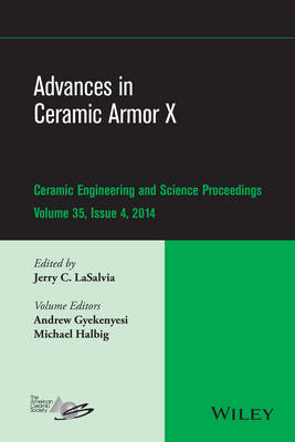 Advances in Ceramic Armor X - Ceramic Engineering and Science Proceedings Volume 35, issu (Hardback)