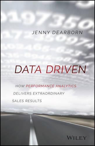 Data Driven: How Performance Analytics Delivers Extraordinary Sales Results (Hardback)